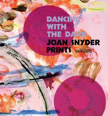 Dancing with the Dark: Joan Snyder Prints 1963-2010