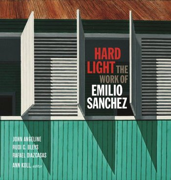 Hard Light: The Work of Emilio Sanchez