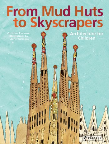 From Mud Huts to Skyscrapers. Architecture for Children
