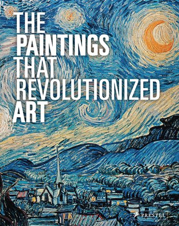 The Paintings That Revolutionized Art (special edition)