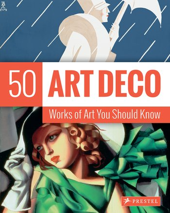 Art Deco: 50 Works of Art You Should Know