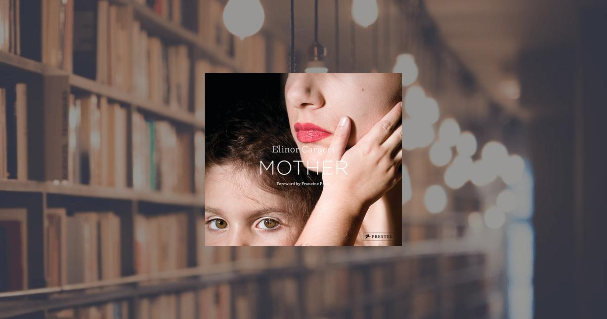 Elinor Carucci: Mother. Prestel Publishing (Hardcover