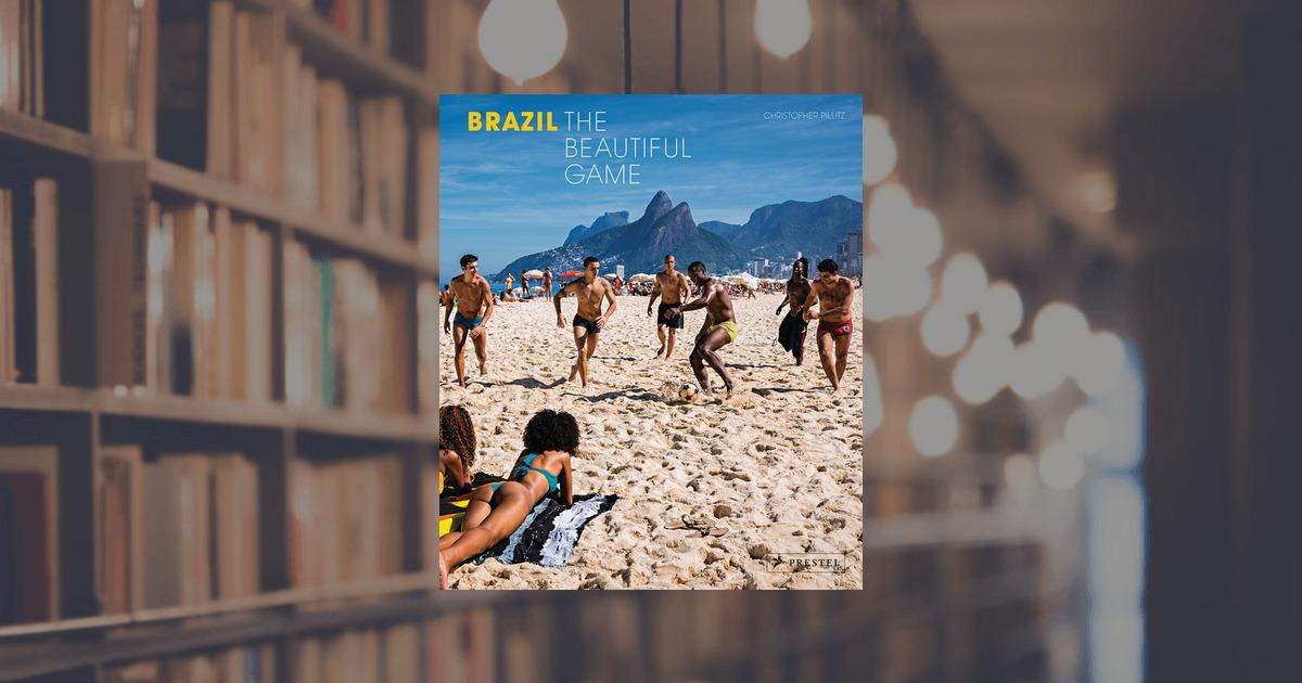 Christopher Pillitz: Brazil: The Beautiful Game. Prestel