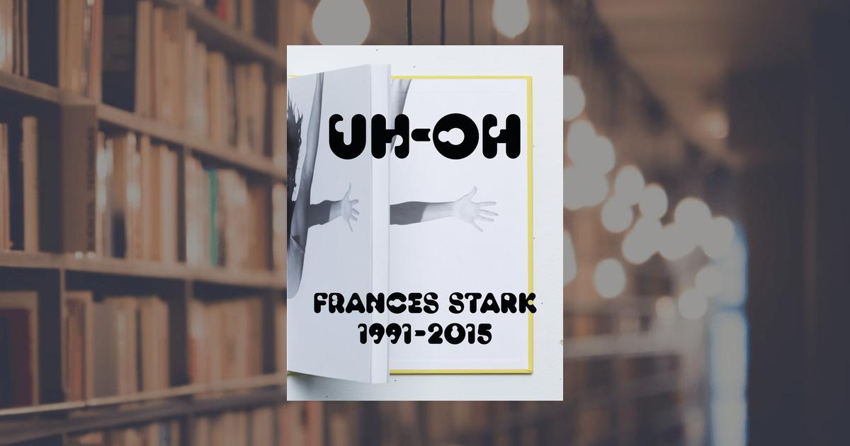 Uh Oh Frances Stark 19912015 Prestel Publishing Hardcover - Uas-frances