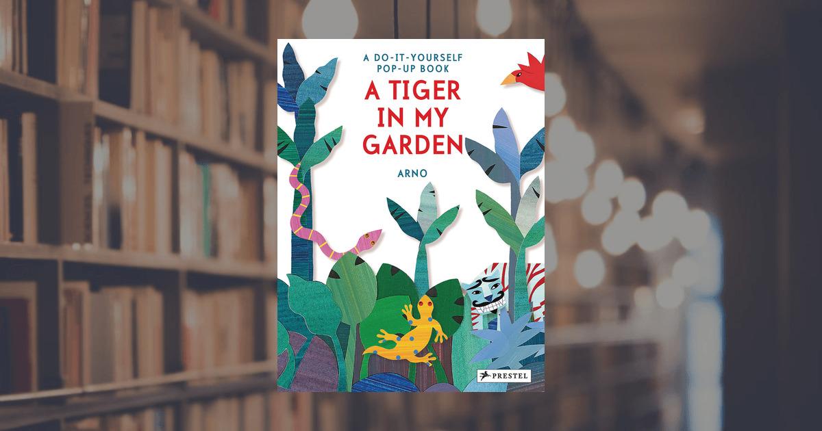 Arno a tiger in my garden prestel publishing hardcover solutioingenieria Choice Image