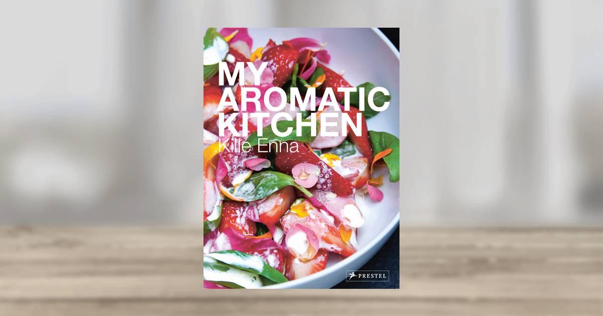 Kille Enna: My Aromatic Kitchen. Prestel Publishing ...